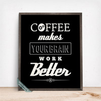 Coffee Makes Your Brain Work Better Print, Typographic Print, Coffee Art, Wall Print, Cafe Decor, Coffee Decor, Mothers Day Gift