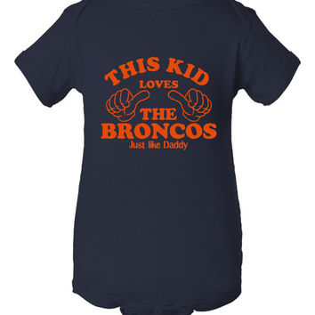 This Kid Loves The Broncos Just Like Daddy Great Football Lovers printed Infant Creeper Or T Shirt Infant Toddler Newborn to 6T