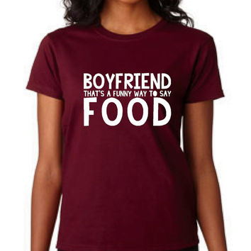 Boyfriend That's A Funny Way To Say Food T Shirt Funny T shirt Ladies Girls Boyfriend T Shirt Great Christmas Gift Ladies All Color Shirts
