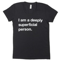 I liked this design on #Fab. Deeply Superficial Women's Tee
