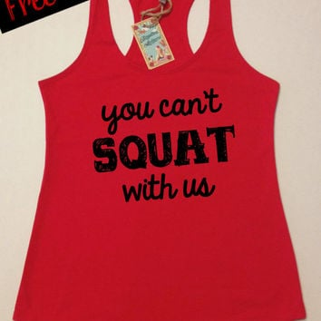 You Can't Squat With Us. Women's Clothing. Fitness Tank. Workout Tank. Funny Tank. Running Tank. Gym Shirt. Tank Top. Free Shipping USA