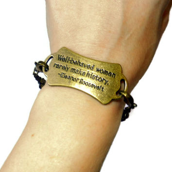 Stamped Quote Bracelet, Well Behaved Women Rarely Make History Bracelet, Eleanor Roosevelt Stamped Quote Bracelet