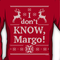 "Christmas Vacation ""I don't KNOW, Margo!"" Long Sleeve"
