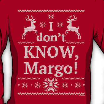 """Christmas Vacation """"I don't KNOW, Margo!"""" Long Sleeve"""