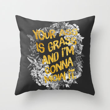 Your ass is grass and I'm gonna mow it Throw Pillow by Sara Eshak