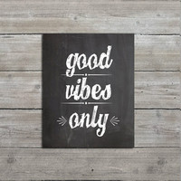 Good Vibes Only, PRINTABLE 8x10 Chalkboard Print, Inspirational Art, Wall Art, Downloadable Art
