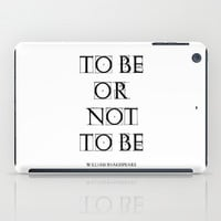 """To Be Or Not To Be"" William Shakespeare iPad Case by White Print Design"