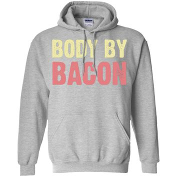 Body By Bacon T Shirt Funny Bacon Eating Shirt Bacon Lovers Tee G185 Gildan Pullover Hoodie 8 oz.