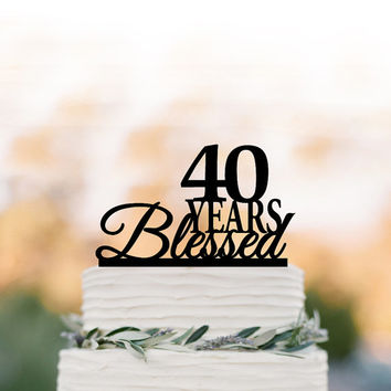 40 years Blessed Cake topper, 40th birthday cake topper,  personalized cake topper, anniversary gift, 60 years, 70 years 80 years 90 years