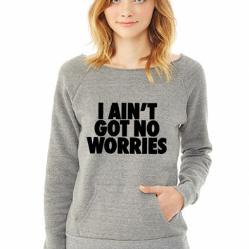 I Ain't Got No Worries ladies sweatshirt