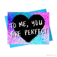 TO ME, YOU ARE PERFECT // CARD