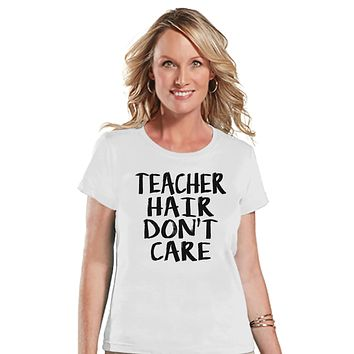 Funny Teacher Shirt - Teacher Hair Don't Care - Teacher Gift - Teacher Appreciation Gift - Teacher Appreciation - Gift for Teacher - White