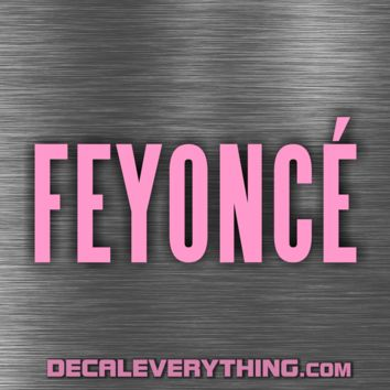 FEYONCE - Fiance - Beyonce Inspired - Decals for the Ladies