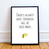 Orange is the New Black 'There's always hope tomorrow will be taco night' Instant Download Print A4