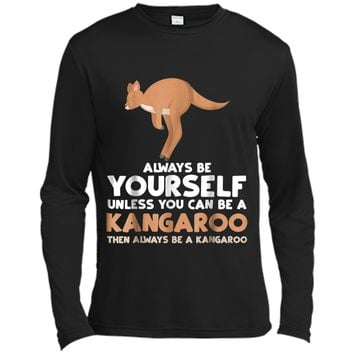 Always Be Yourself Unless You Can Be A Kangaroo  Gift Long Sleeve Moisture Absorbing Shirt