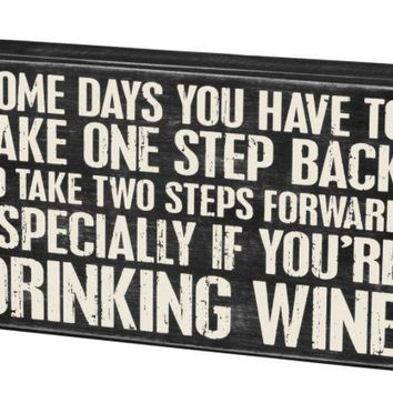Somedays You Have To Take A Step back Box Sign by Primitives by Kathy