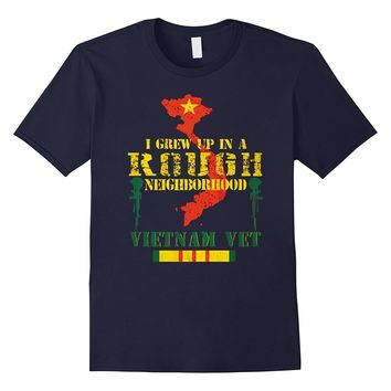 Vietnam veteran t shirt - I grew up in a rough neighborhood