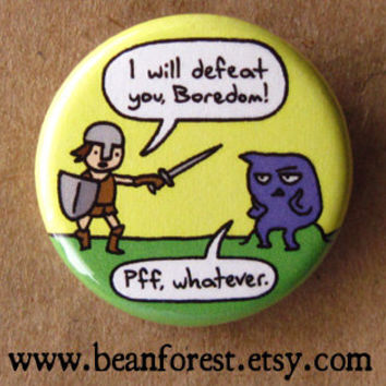 i will defeat you, boredom - pinback button badge