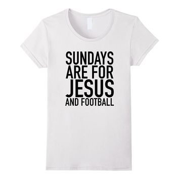 Sundays Are For Jesus And Football - Popular Quote T-Shirt