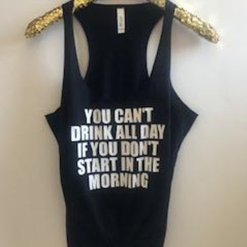 You Can't Drink All Day If You Don't Start In The Morning - Ruffles with Love - RWL - Graphic Tee