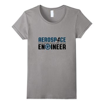 Funny Aerospace Engineer T-shirt It's Rocket Science Geek