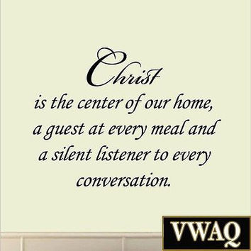 Christ is the Center of Our Home and a Guest at Every Meal Wall Decal Quote