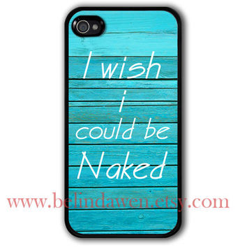 iphone case, iPhone 4 Case, iphone 4s case, i wish i could be naked iphone case, wood graphic iphone 4 case