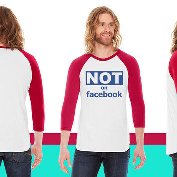 Not on Facebook American Apparel Unisex 3/4 Sleeve T-Shirt