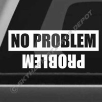 No Problem Funny Bumper Sticker Vinyl Decal Off Road 4x4 Diesel Truck Jeep Mud