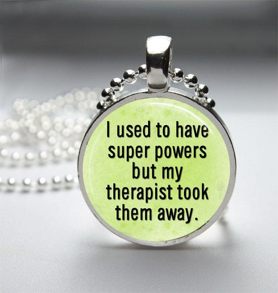 Round Glass Bezel Pendant I Use To Have Super Powers But My Therapist Took Them Away Pendant Funny Necklace With Silver Ball Chain (A3728)
