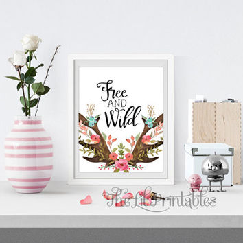 Free and Wild Deer Antler Print, Positve Print, Positive Quote, Floral Printable, Flower Quote Print, Spring Printable, Spring Flower Print