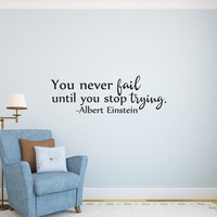 You Never Fail Until You Stop Trying Albert Einstein Quote Wall Decal- Inspirational Quotes Wall Decals- Inspirational Wall Decal Quote 160