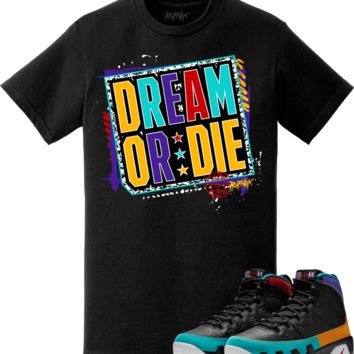 Jordan 9 Dream It Do It Sneaker Tees Shirt to Match - DO OR DIE 50bf192b4