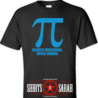 Pi Shirt - Funny Shirts For Geeks - Irrational & Never Ending Science Math T-Shirts Men's Women's