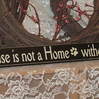A House is not a Home without a Dog- Primitive Country Shelf Sitter Painted Wood Signage, Dog Sign, primitive decor, home decor