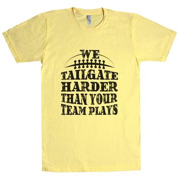 We Tailgate Harder Than Your Team Plays Unisex T Shirt