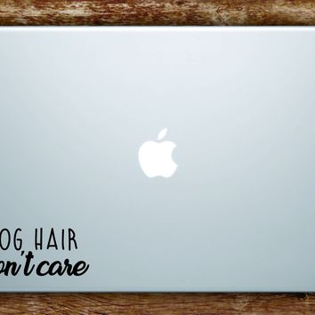 Dog Hair Don't Care Laptop Apple Macbook Car Quote Wall Decal Sticker Art Vinyl Inspirational Puppy Animals Paw Print Cute Adopt Rescue