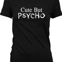 Cute But Psycho Juniors T-shirt, Funky Trendy Funny Statements Juniors Shirt, Medium, Black