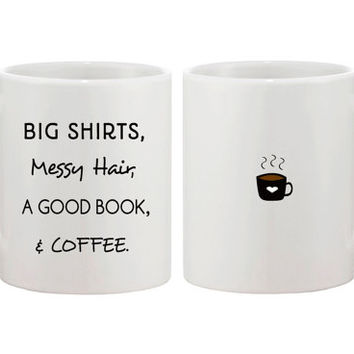 Cute Ceramic Coffee Mug - Big Shirts, Messy Hair, A Good Book & Coffee Mug 11oz White