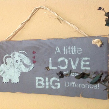 A Little Love makes a Big Difference,Nursery Poems, Quotes, Baby Elephant  Wood Signs