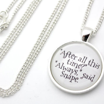 After All This Time? Always Said Snape, Severus Snape, Harry Potter Necklace