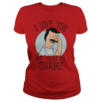 Bob's Burgers I love you but you're all terrible shirt Premium Fitted Ladies Tee
