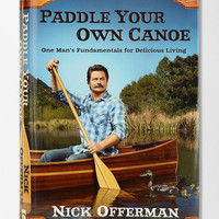 Paddle Your Own Canoe: One Man's Fundamentals For Delicious Living By Nick Offerman - Urban Outfitters