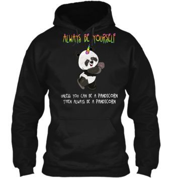 Cute Funny Always Be Yourself Unless You Can be a Pandicorn Pullover Hoodie 8 oz