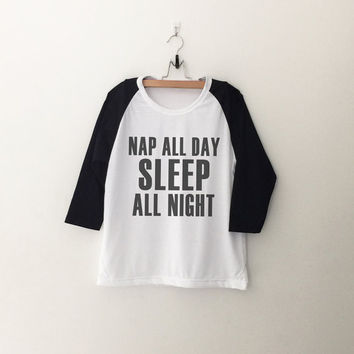 Nap all day sleep all night T-Shirt sweatshirt womens girls teens unisex grunge tumblr instagram blogger punk hipster gifts merch