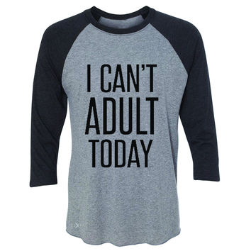 Zexpa Apparel™ I Can't Adult Today 3/4 Sleevee Raglan Tee Funny Gift Friend Tee