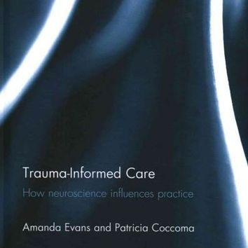 Trauma-Informed Care: How Neuroscience Influences Practice (Explorations in Mental Health)