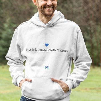 """""""In A Relationship With Miracles"""" - Unisex Hoodie Sweatshirt"""