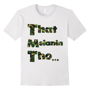 That Melanin Tho™ Camouflage Shirt - Male/Female/Youth Sizes - Various Colors Available