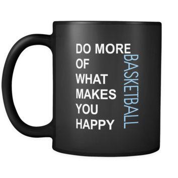 Basketball Cup - Do more of what makes you happy Basketball Sport Gift, 11 oz Black Mug